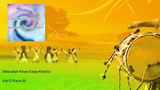 Attaullah Khan Essa Khailvi - Kal O Kaun Si