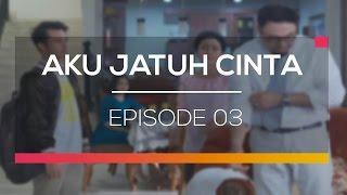 Aku Jatuh Cinta - Episode 03