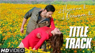 Ek Haseena Thi Ek Deewana Tha | New Hindi Songs 2017 | Title Track | Music - Nadeem | Shiv Darshan,