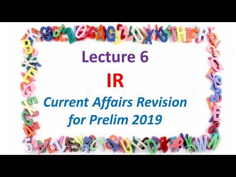 Lecture 6 IR Current Affairs Revision for Prelim 2019 IAS UPSC CSE