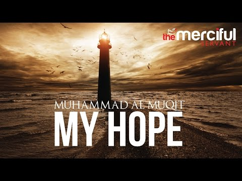 My Hope (Allah) Nasheed By Muhammad al Muqit