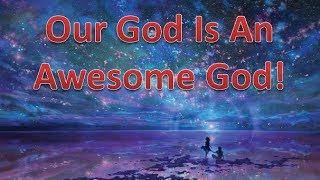 Our God is an Awesome God!