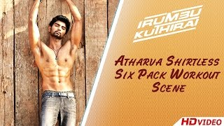 Irumbu Kuthirai Tamil Movie - Atharva Shirtless Six Pack Workout Scene
