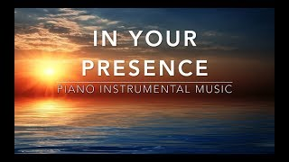 In Your Presence - 1 Hour Deep Prayer Music I Healing Music l Meditation Music l Worship Music I