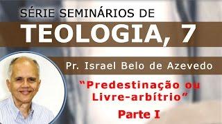 7 - PREDESTINAÇÃO OU LIVRE-ARBÍTRIO, PARTE 1.