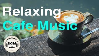 Relaxing Cafe Music - Chill Out Jazz & Bossa Nova Instrumental Music For Study, Work