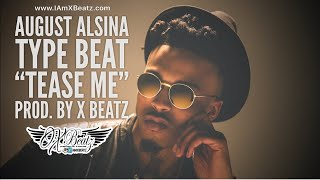 🔥August Alsina Instrumental Type Beat - Tease Me (Prod by: X Beatz) Type Beats 2017