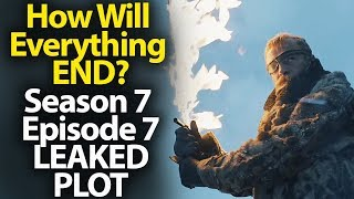 How Will Everything END? The Leaked Plot of Season 7 Episode 7. Game of Thrones