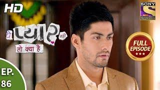 Yeh Pyaar Nahi Toh Kya Hai - Ep 86 - Full Episode - 16th July, 2018