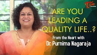 Are You Leading A Quality Life ? by Dr  Purnima Nagaraja