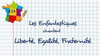 LIBERTÉ, ÉGALITÉ, FRATERNITÉ -  Les Enfantastiques -