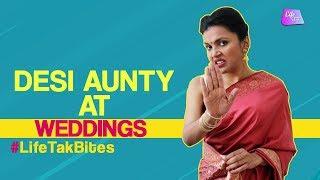 Desi Aunty At Weddings | Types Of Aunties You Meet At Weddings | #LifeTakBites | Life Tak