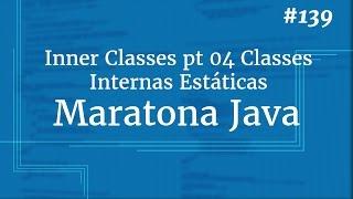 Curso Java Completo - Aula 139: Inner Classes pt 04 Classes Internas Estáticas