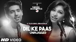 Dil Ke Paas Unplugged Video Song | Ft.Armaan Malik & Tulsi Kumar | T-Series Acoustics | T-Series