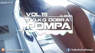 ✪ Tylko Dobra Pompa Vol.15 ✪ The Best Club Music Mix 2017 ✪ DJ IGNAK ✪