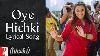 Lyrical Oye Hichki Song with Lyrics  Hichki  Rani Mukerji  Jaideep Sahni uploaded on 17-03-2018 1893 views