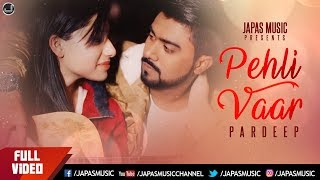 New Punjabi Song | Pehli Vaar (Full Video Song) | Pardeep | Latest Punjabi Song 2018 | Japas music