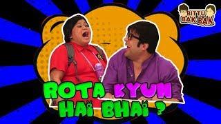 Rota Kyun Hai Bhai? | Bittu Bak Bak