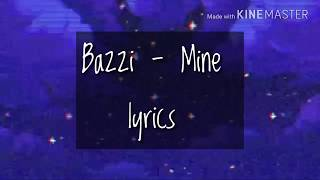 BAZZI - MINE LYRICS