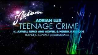 Adrian Lux - Teenage Crime (Axwell Remixes) AXTONE