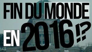 La FIN DU MONDE en 2016 !?