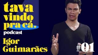Tava Vindo Pra Cá Podcast #1 Igor Guimarães