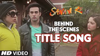 SANAM RE Title Song (BEHIND THE SCENE) | Divya Khosla Kumar, Bhushan Kumar | T-Series