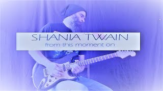 Shania Twain - From This Moment - Instrumental Guitar Cover