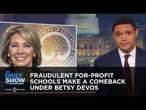 Fraudulent For Profit Schools Make a Comeback Under Betsy DeVos The Daily Show