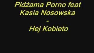 Pidżama Porno feat Kasia Nosowska - Hej Kobieto
