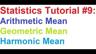 Statistics Tutorial #9: How To Find Arithmetic Mean,Geometric Mean,Harmonic Mean