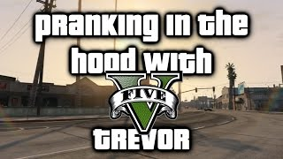 GTA 5 Funny Moments | Pranking In The Hood With Trevor