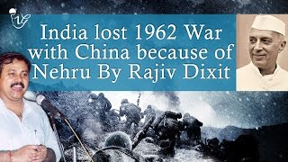 भारत चीन के साथ 1962 का युद्ध क्यों हारा - Why India Lost 1962 War With China | Rajiv Dixit