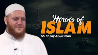 Heroes of Islam - Sh. Shady Alsuleiman