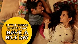 Have A Nice Day | Dice Media | Little Things | S01E02