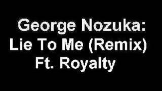 George Nozuka - Lie To Me (Remix) Ft. Royalty