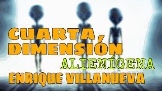 ENRIQUE VILLANUEVA: La CUARTA DIMENSIÓN en el Contacto Extraterrestre. #InsólitaExperiencia