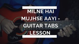 MILNE HAI MUJHSE AAYI -AASHIQUI 2 GUITAR TABS LESSON BY NIKHIL SAGAR