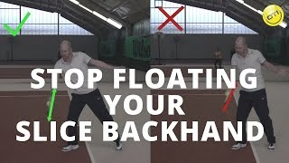 Master The Slice Backhand: Tip #1 - Stop Floating Your Tennis Backhand Slice