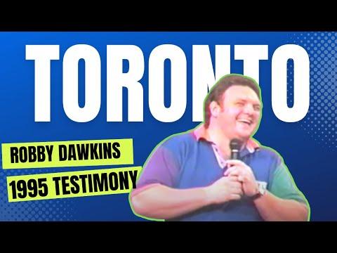 Robby Dawkins Toronto Testimony Toronto