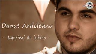 Danut Ardeleanu - Lacrimi de iubire (Oficial Video)