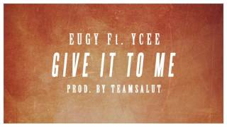 Eugy ft YCee - Give It To Me (prod by Team Salut)