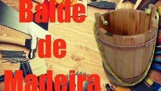 Como fazer Balde de Madeira (How To Make Wood Bucket)