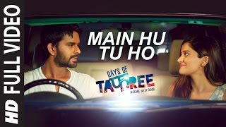 MAIN HU TU HO Full Video Song  | Days Of Tafree - In Class Out Of Class | ARIJIT SINGH
