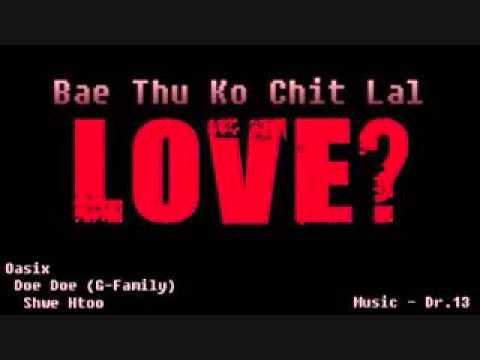 ဘယ္သူ႔ကုိခ်စ္လဲ Full Version Oasix Doe Doe Shwe Htoo