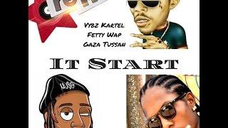 """🔥 Vybz Kartel """"It Start"""" Ft. Fetty Wap & Gaza Tussan [PREVIEW] April 2017"""