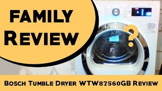 Bosch Tumble Dryer WTW87560GB Family Review