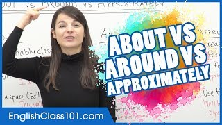 Using Perfect English: ABOUT vs AROUND vs APPROXIMATELY - Learn English Grammar