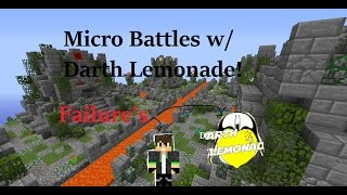 2 Failures - Micro Battles w/ Darth Lemondade