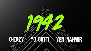 G-Eazy - 1942 (ft. Yo Gotti, YBN Nahmir) Lyrics, Video